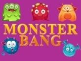 MONSTER BANG